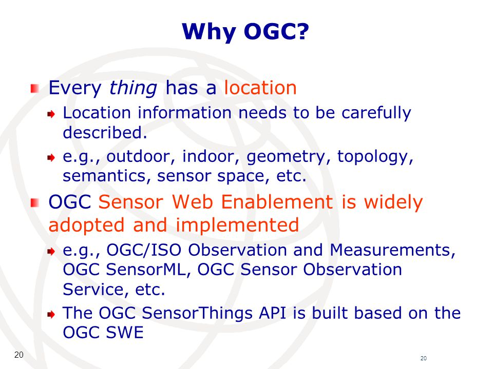 20 Why OGC. Every thing has a location Location information needs to be carefully described.