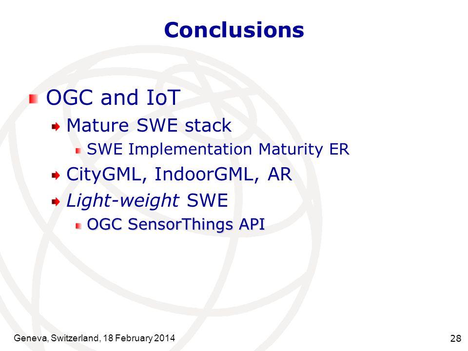 Conclusions OGC and IoT Mature SWE stack SWE Implementation Maturity ER CityGML, IndoorGML, AR Light-weight SWE OGC SensorThings API Geneva, Switzerla