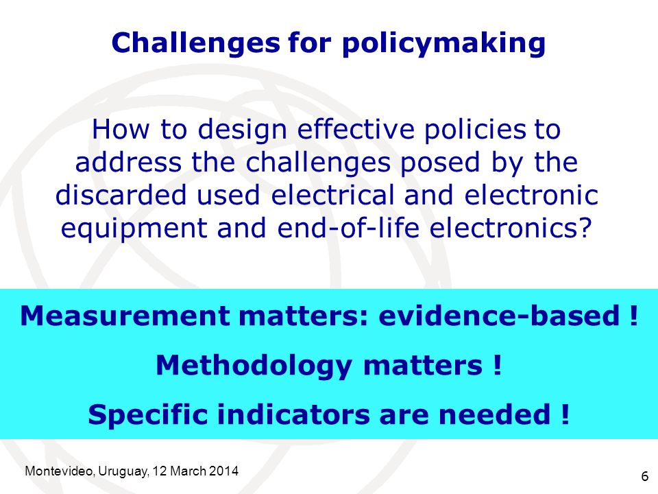 6 How to design effective policies to address the challenges posed by the discarded used electrical and electronic equipment and end-of-life electronics.