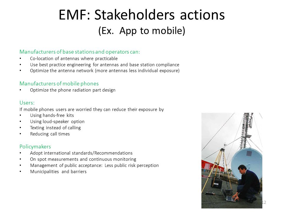 EMF: Stakeholders actions (Ex. App to mobile) Manufacturers of base stations and operators can : Co-location of antennas where practicable Use best pr
