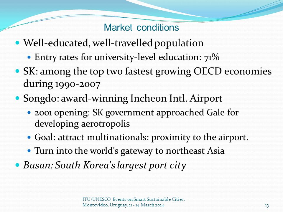Market conditions Well-educated, well-travelled population Entry rates for university-level education: 71% SK: among the top two fastest growing OECD