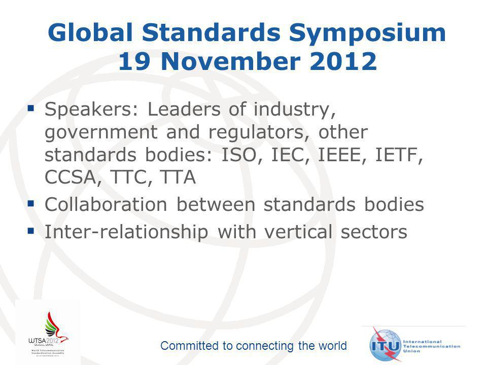 Committed to connecting the world WTSA-12 Resolution 78 ICT applications and standards for improved access to e-health services  Instructs ITU to:  Develop activities on e-health  Collaborate with WHO and others  Consider organizing a global conference  Organize seminars and workshops  Study communication protocols relating to e-health  Give priority to safeguarding patients' rights and privacy