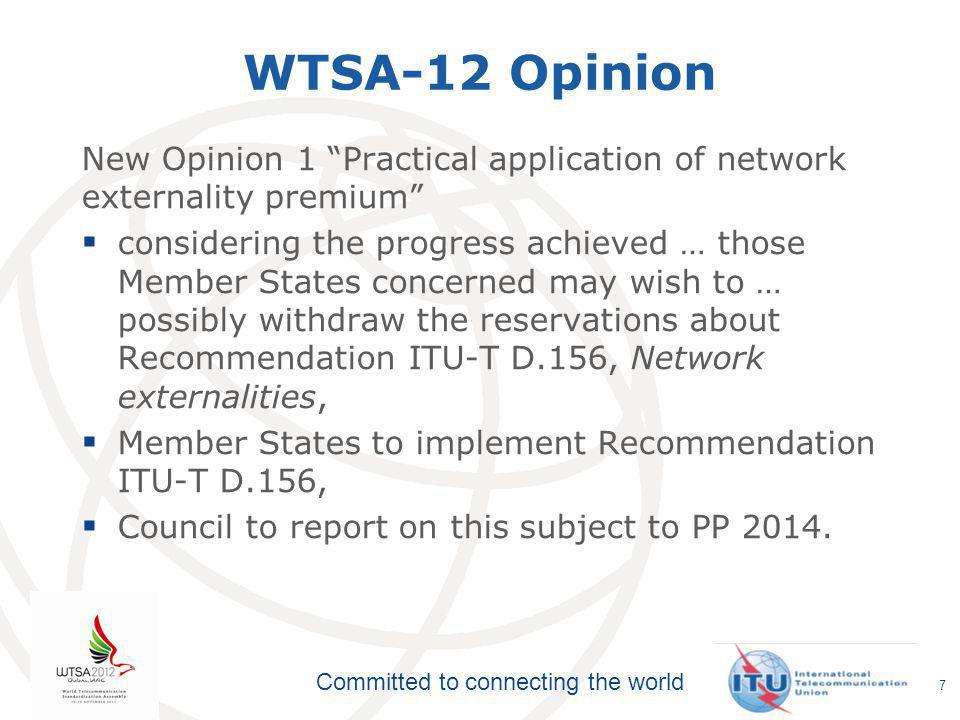 Committed to connecting the world Resolutions on collaboration and cooperation (6)  Res 7 – ISO/IEC  Res 11 – UPU  Res 18 – ITU-R  Res 38, 57 – coordination of ITU Sectors on IMT and other matters  Res 81 – Strengthening Collaboration