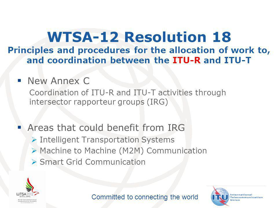 Committed to connecting the world WTSA-12 Resolution 69 Non-discriminatory access and use of Internet resources  In 2009-2012 study period, 35 cases reported  WTSA-12 Res 69 instructs:  TSB Director to report to TSAG on the progress of this resolution, in order for TSAG to evaluate the effectiveness of its implementation, and to report on the progress of this resolution to next WTSA  Secretary-General to report annually to the ITU Council on the progress of this resolution