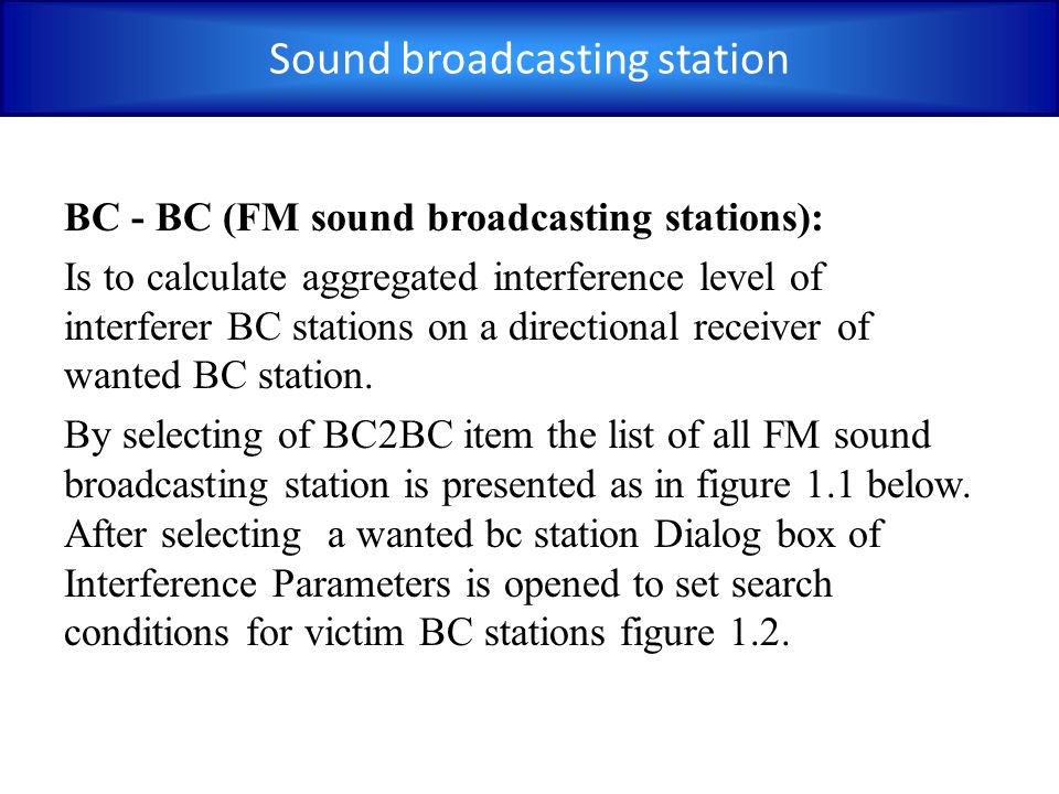 BC - BC (FM sound broadcasting stations): Is to calculate aggregated interference level of interferer BC stations on a directional receiver of wanted BC station.