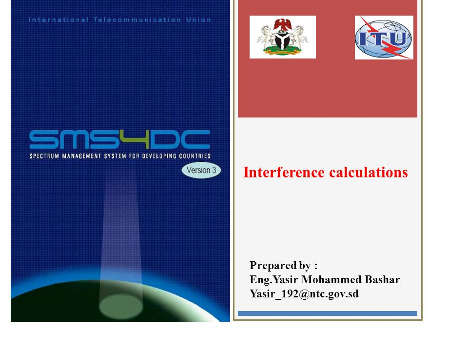 2 Prepared by : Eng.Yasir Mohammed Bashar Yasir_192@ntc.gov.sd Interference calculations