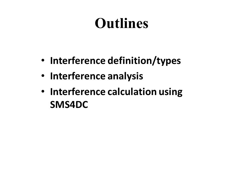 Outlines Interference definition/types Interference analysis Interference calculation using SMS4DC