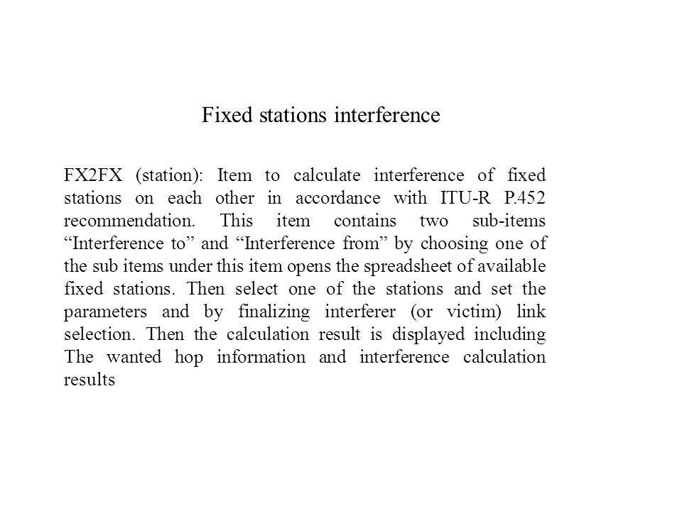 FX2FX (station): Item to calculate interference of fixed stations on each other in accordance with ITU-R P.452 recommendation. This item contains two