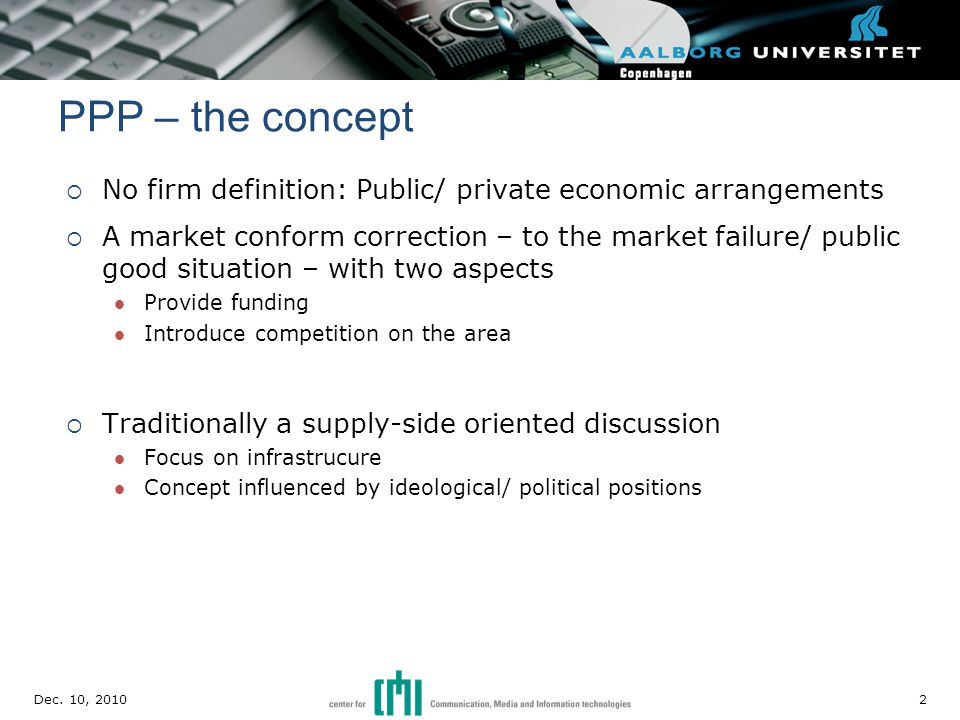  No firm definition: Public/ private economic arrangements  A market conform correction – to the market failure/ public good situation – with two as