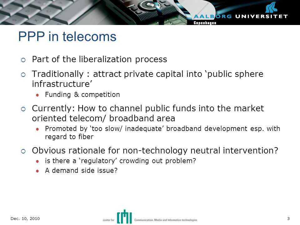 Part of the liberalization process  Traditionally : attract private capital into 'public sphere infrastructure' Funding & competition  Currently: How to channel public funds into the market oriented telecom/ broadband area Promoted by 'too slow/ inadequate' broadband development esp.