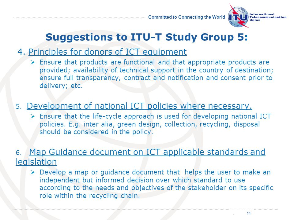 July 2011 Committed to Connecting the World Suggestions to ITU-T Study Group 5: 4. Principles for donors of ICT equipment  Ensure that products are f