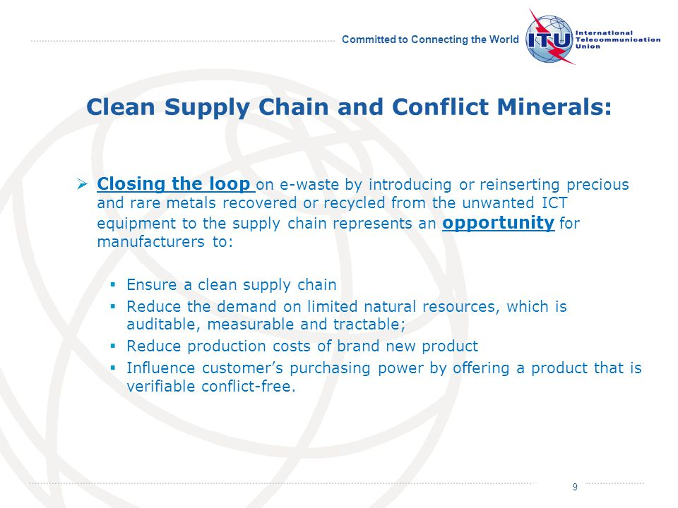 July 2011 Committed to Connecting the World Clean Supply Chain and Conflict Minerals:  Closing the loop on e-waste by introducing or reinserting prec