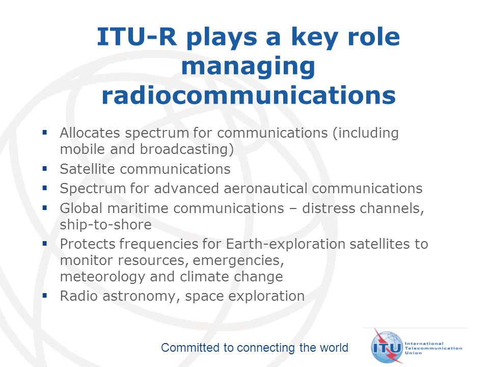 Committed to connecting the world Key Issues in ITU-D: The Development Sector  Assisting developing countries in putting into practice competitive ICT markets  Building capacity in developing and least developed countries  Measuring the advance of the Info.
