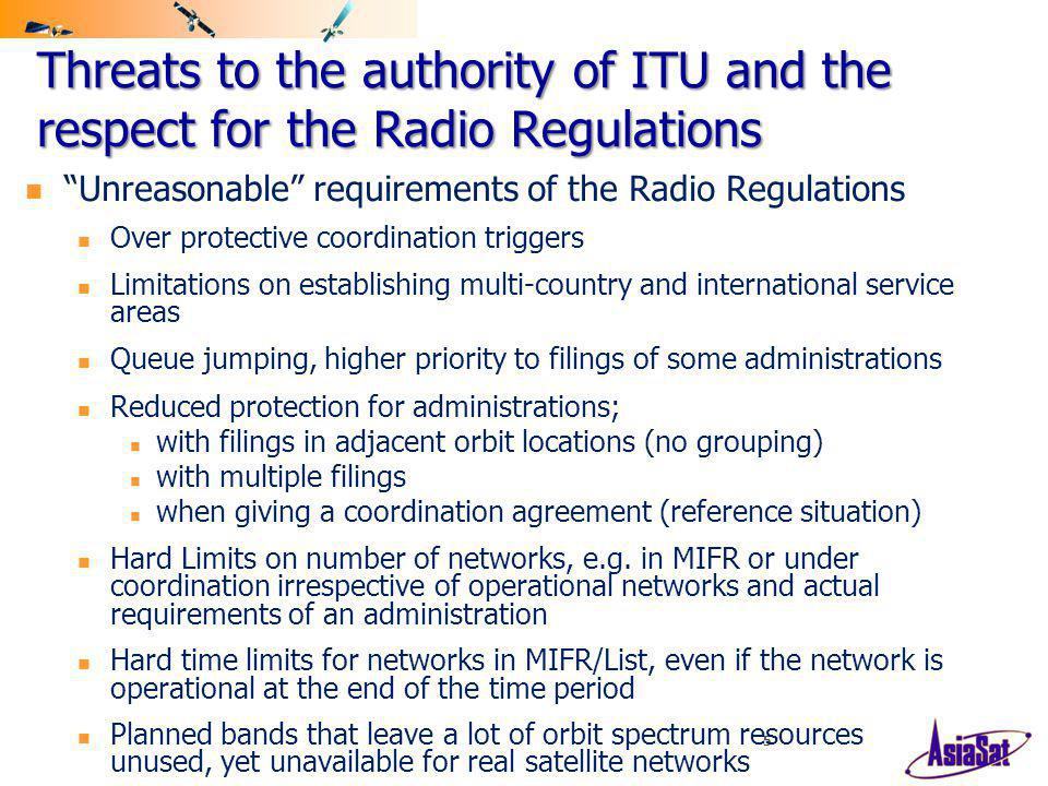 5 Unreasonable requirements of the Radio Regulations Over protective coordination triggers Limitations on establishing multi-country and international service areas Queue jumping, higher priority to filings of some administrations Reduced protection for administrations; with filings in adjacent orbit locations (no grouping) with multiple filings when giving a coordination agreement (reference situation) Hard Limits on number of networks, e.g.