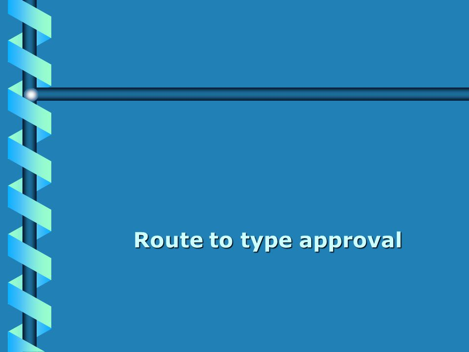 Route to type approval