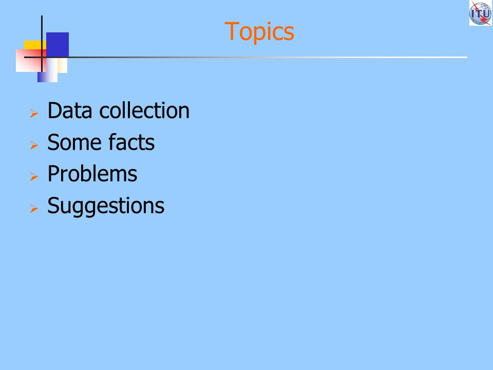 Topics  Data collection  Some facts  Problems  Suggestions