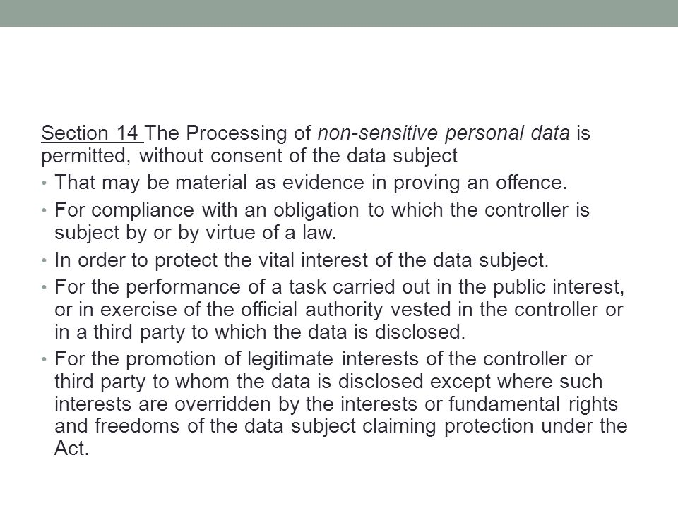 Section 14 The Processing of non-sensitive personal data is permitted, without consent of the data subject That may be material as evidence in proving an offence.