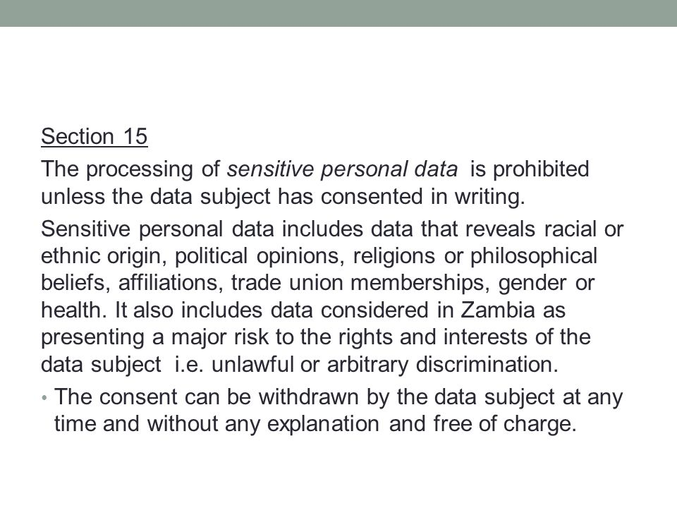 Section 15 The processing of sensitive personal data is prohibited unless the data subject has consented in writing.