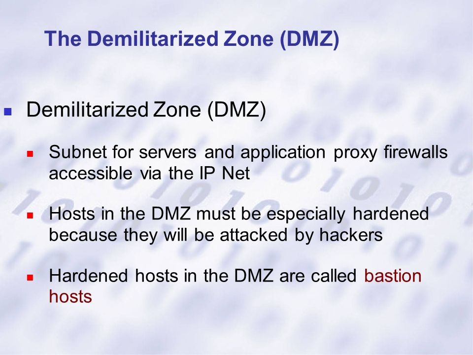 The Demilitarized Zone (DMZ) Demilitarized Zone (DMZ) Subnet for servers and application proxy firewalls accessible via the IP Net Hosts in the DMZ mu