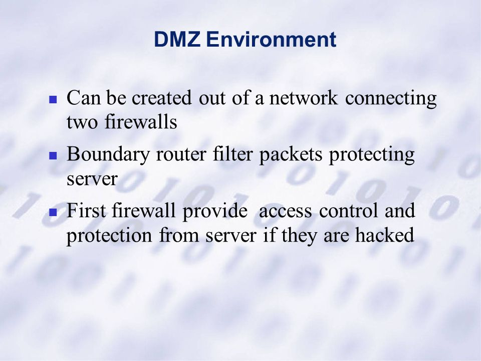 DMZ Environment Can be created out of a network connecting two firewalls Boundary router filter packets protecting server First firewall provide acces