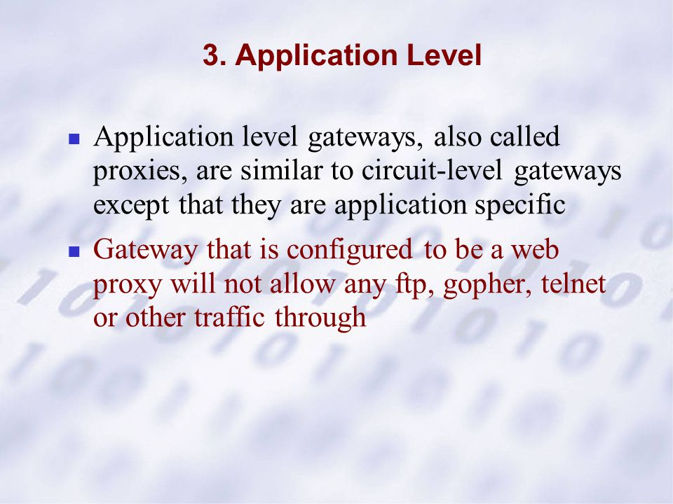 3. Application Level Application level gateways, also called proxies, are similar to circuit-level gateways except that they are application specific
