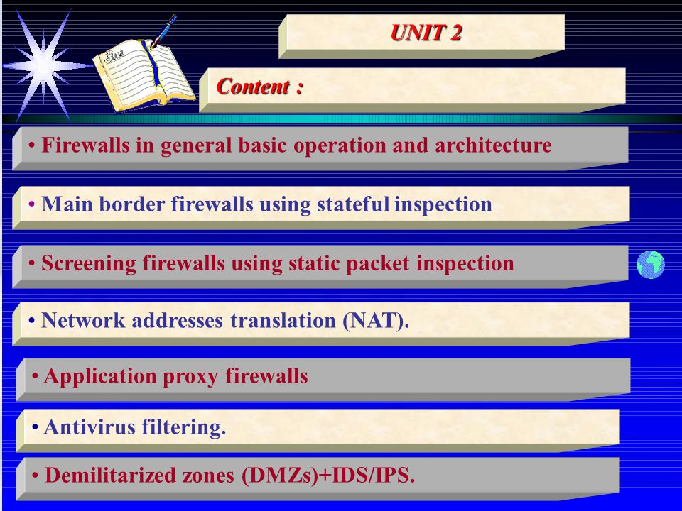 Content : Firewalls in general basic operation and architecture Main border firewalls using stateful inspection Screening firewalls using static packe