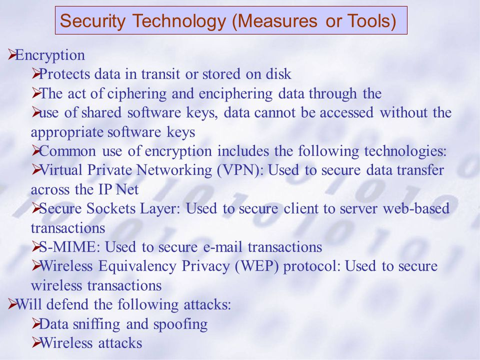 Assessment and Auditing  Assessment (Risk and Vulnerability)  Process by which an organization identifies what needs to be done to achieve sufficient security  Involves identifying and analyzing threats, vulnerabilities, attacks, and corrective actions  Key driver in the Information Security process  Should be conducted by a third-party  Include manual and automated (vulnerability scanners) methods  Auditing  Compare the state of a network or system against a set of standards or policy  Will defend the following attacks:  Identify weaknesses and vulnerabilities that address all of the mentioned attacks  Data and Information Backups  Must have for disaster recovery and business continuity  Should include daily and periodic (weekly) backups  Should be stored off-site, at least (20) miles away from geographic location, and have 24X7 access  Should be kept for at least (30) days while rotating stockpile  Will defend the following attacks:  Used to respond and replace information that is compromised by all the mentioned attacks