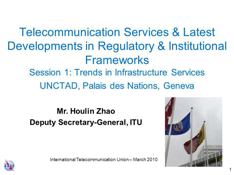 1 Telecommunication Services & Latest Developments in Regulatory & Institutional Frameworks Session 1: Trends in Infrastructure Services UNCTAD, Palais des Nations, Geneva Mr.