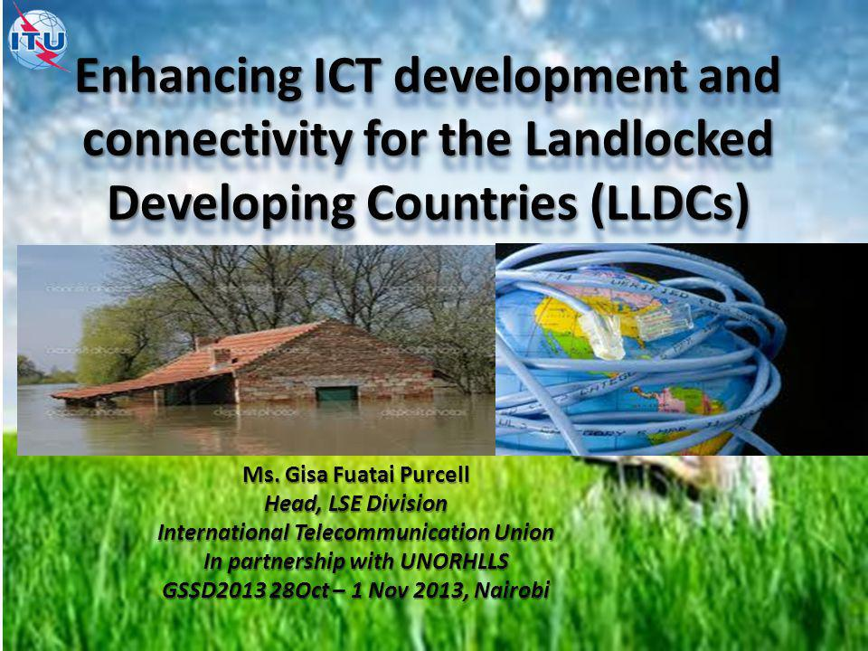 Enhancing ICT development and connectivity for the Landlocked Developing Countries (LLDCs) Ms.