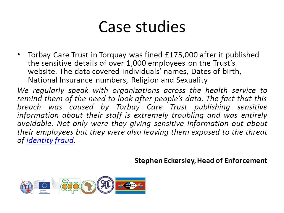 Case studies Torbay Care Trust in Torquay was fined £175,000 after it published the sensitive details of over 1,000 employees on the Trust's website.