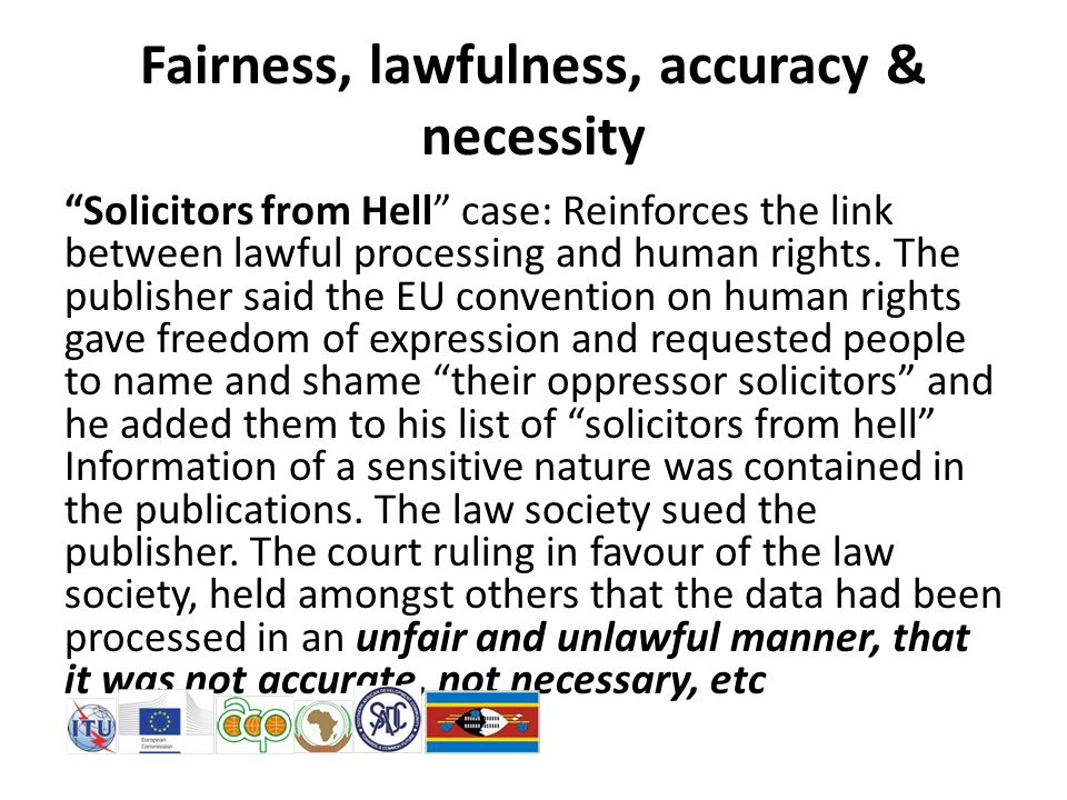 Fairness, lawfulness, accuracy & necessity Solicitors from Hell case: Reinforces the link between lawful processing and human rights.