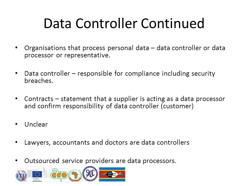 Data Controller Continued Organisations that process personal data – data controller or data processor or representative.