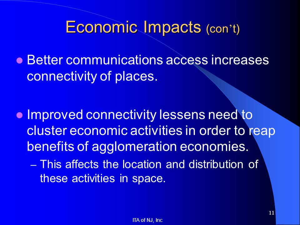 ITA of NJ, Inc 11 Economic Impacts (con ' t) Economic Impacts (con ' t) Better communications access increases connectivity of places. Improved connec
