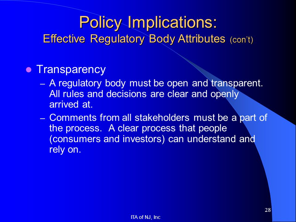 ITA of NJ, Inc 28 Transparency – A regulatory body must be open and transparent. All rules and decisions are clear and openly arrived at. – Comments f