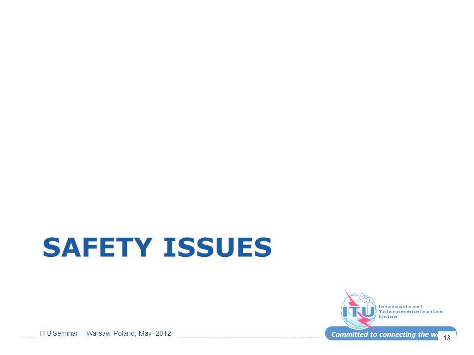 ITU Seminar – Warsaw Poland, May 2012 SAFETY ISSUES 13