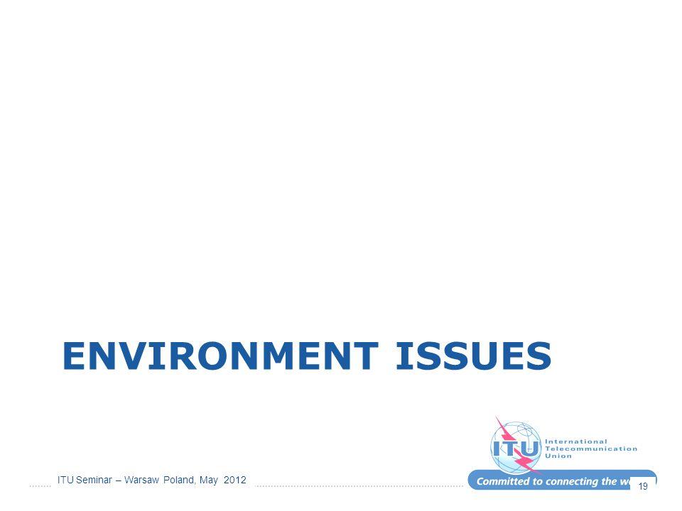 ITU Seminar – Warsaw Poland, May 2012 ENVIRONMENT ISSUES 19