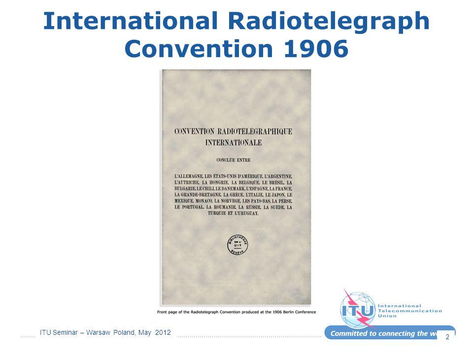 ITU Seminar – Warsaw Poland, May 2012 International Radiotelegraph Convention 1906 2