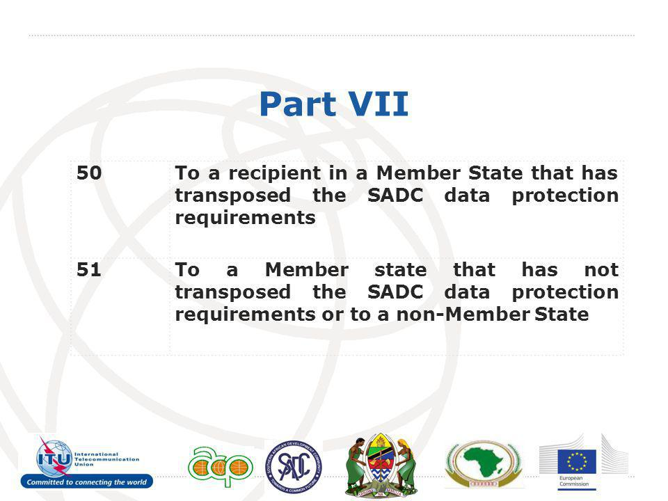 Part VII 50To a recipient in a Member State that has transposed the SADC data protection requirements 51To a Member state that has not transposed the SADC data protection requirements or to a non-Member State