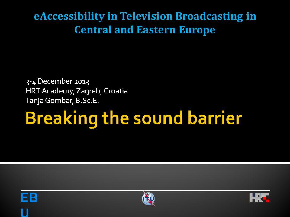 3-4 December 2013 HRT Academy, Zagreb, Croatia Tanja Gombar, B.Sc.E.