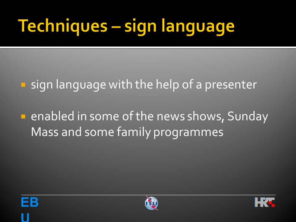  sign language with the help of a presenter  enabled in some of the news shows, Sunday Mass and some family programmes EB U