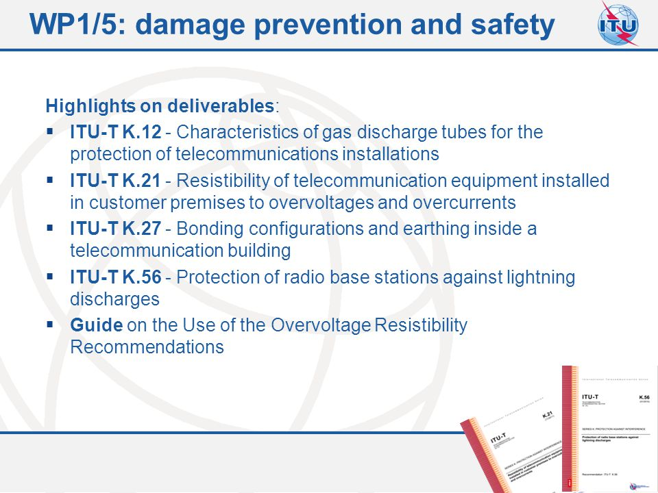 Committed to connecting the world 6 WP1/5: damage prevention and safety Highlights on deliverables:  ITU-T K.12 - Characteristics of gas discharge tu