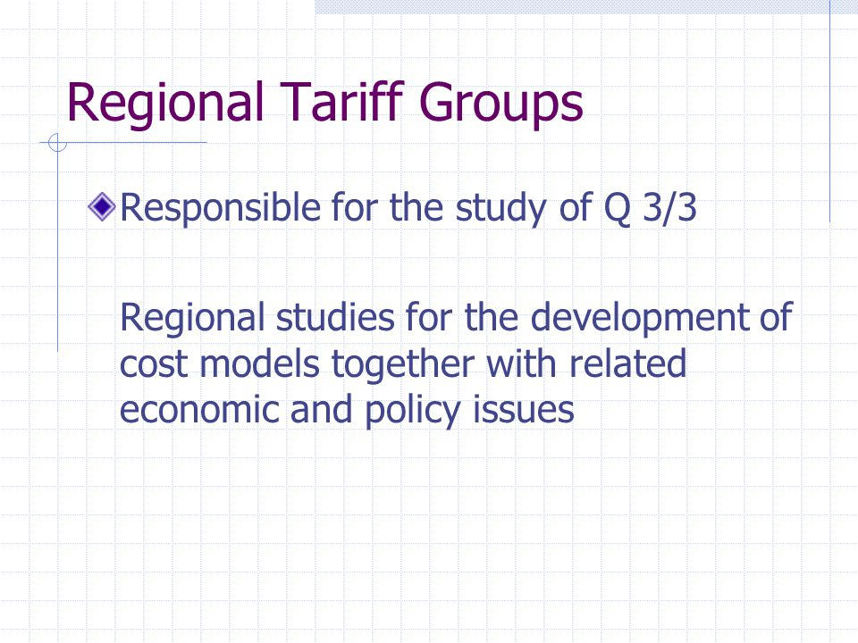 Regional Tariff Groups Responsible for the study of Q 3/3 Regional studies for the development of cost models together with related economic and policy issues