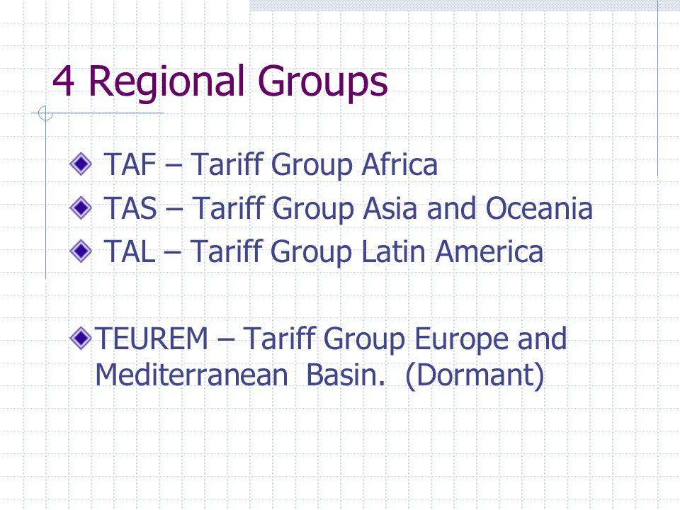 4 Regional Groups TAF – Tariff Group Africa TAS – Tariff Group Asia and Oceania TAL – Tariff Group Latin America TEUREM – Tariff Group Europe and Mediterranean Basin.