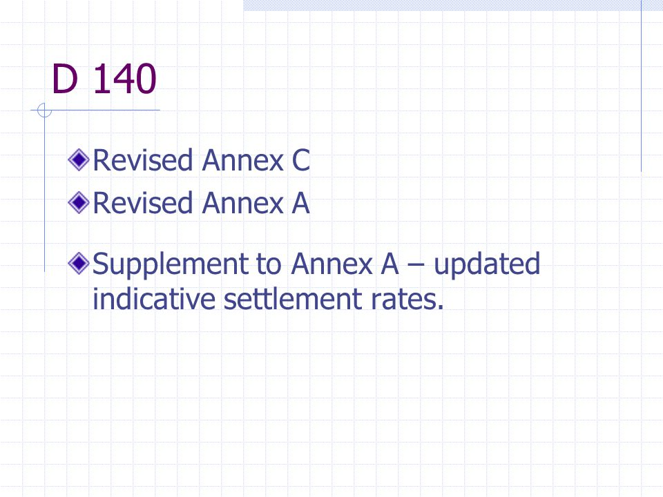 D 140 Revised Annex C Revised Annex A Supplement to Annex A – updated indicative settlement rates.