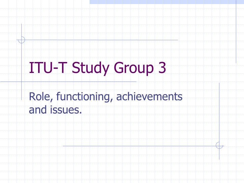 ITU-T Study Group 3 Role, functioning, achievements and issues.