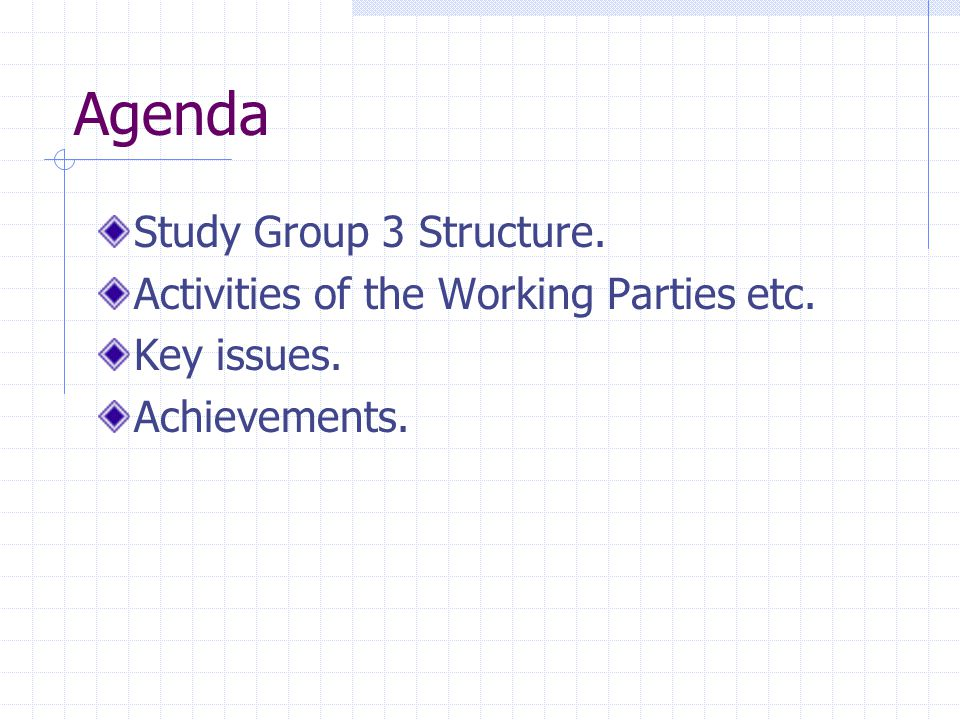 Agenda Study Group 3 Structure. Activities of the Working Parties etc. Key issues. Achievements.