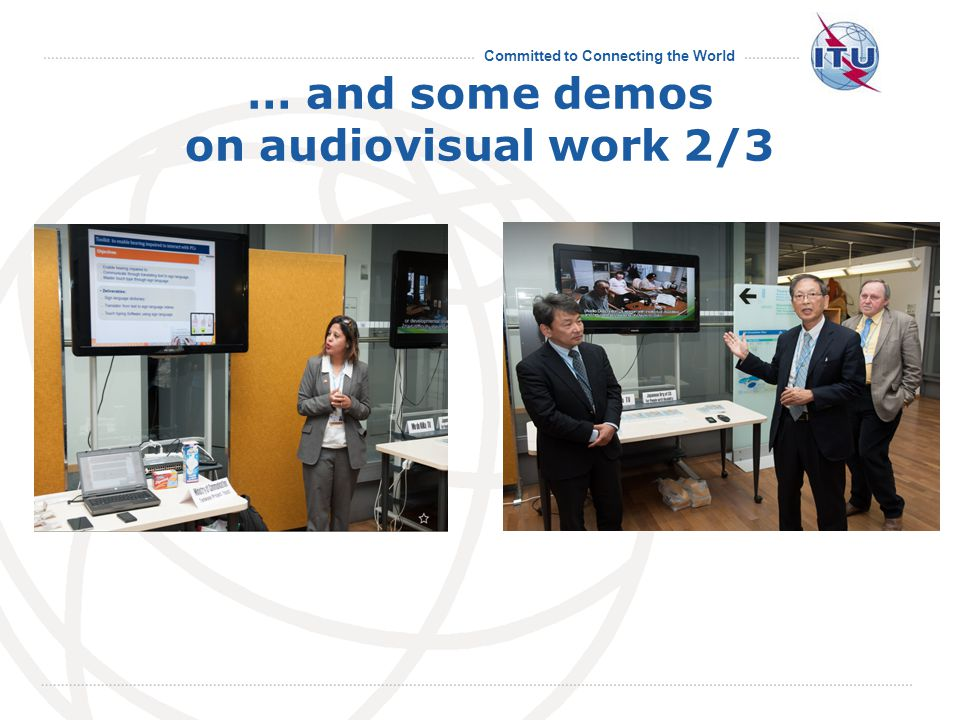 Committed to Connecting the World … and some demos on audiovisual work 2/3