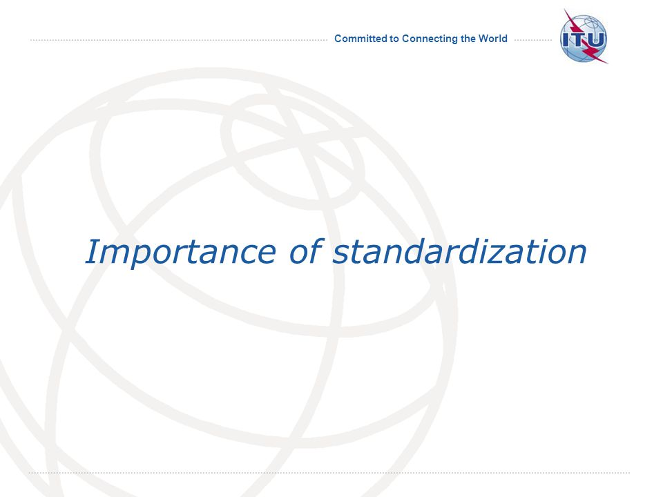 Committed to Connecting the World Importance of standardization
