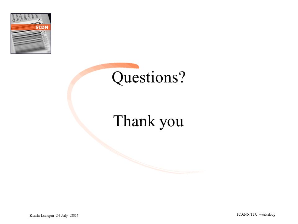 Kuala Lumpur 24 July 2004 ICANN/ITU workshop Questions? Thank you