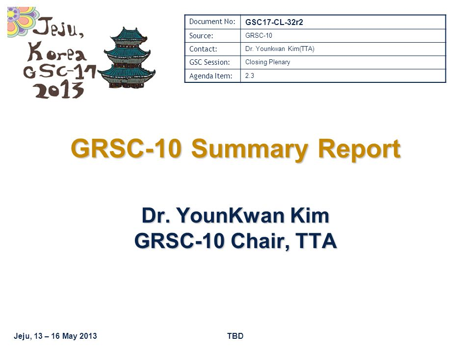 Jeju, 13 – 16 May 2013TBD GRSC-10 Summary Report Dr.